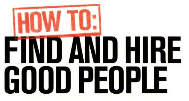 How to Find and Hire Good People